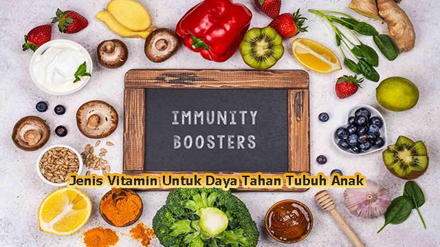 Jenis Vitamin Untuk Daya Tahan Tubuh Anak